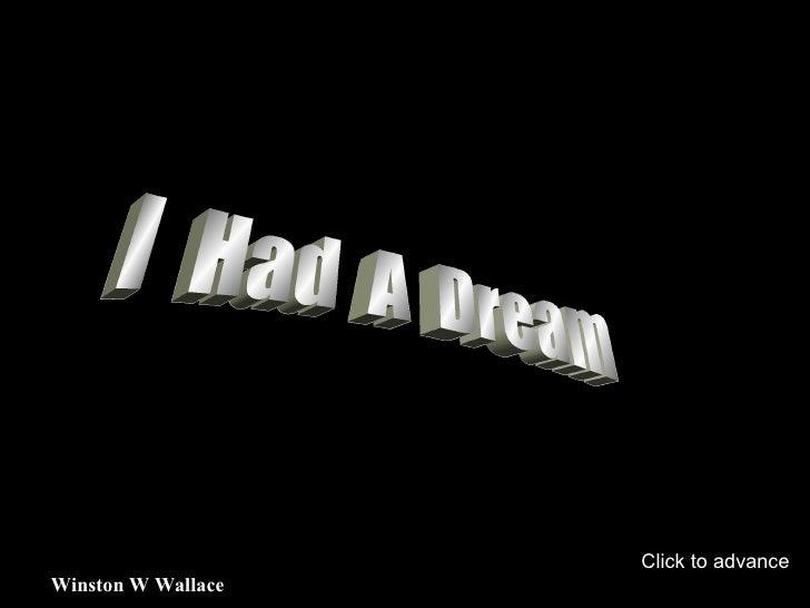I  Had  A  Dream Winston W Wallace Click to advance