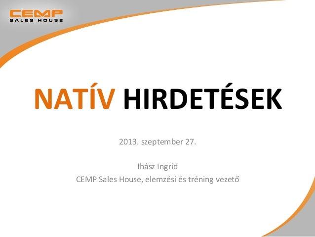 NATÍV  HIRDETÉSEK   2013.  szeptember  27.      Ihász  Ingrid   CEMP  Sales  House,  elemzési  és...