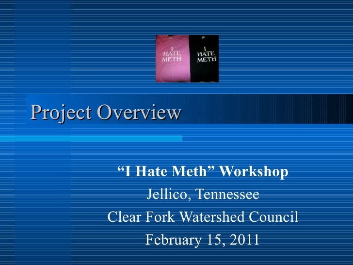 "Project Overview "" I Hate Meth"" Workshop Jellico, Tennessee Clear Fork Watershed Council February 15, 2011"