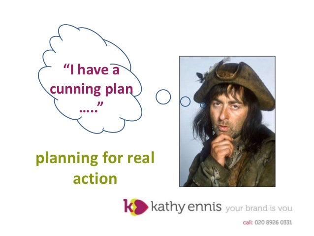 I have a cunning plan