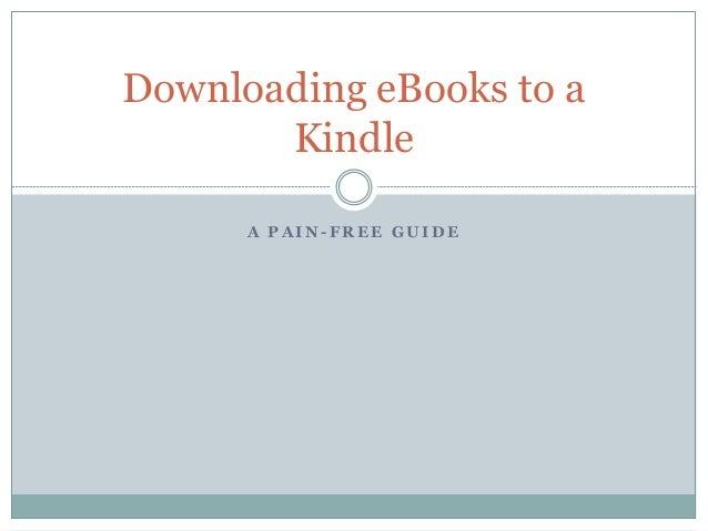 A P A I N - F R E E G U I D E Downloading eBooks to a Kindle