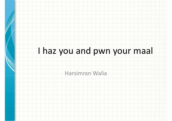 I haz you and pwn your maal      Harsimran Walia