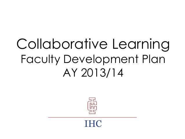 Collaborative Learning Faculty Development Plan AY 2013/14  IHC