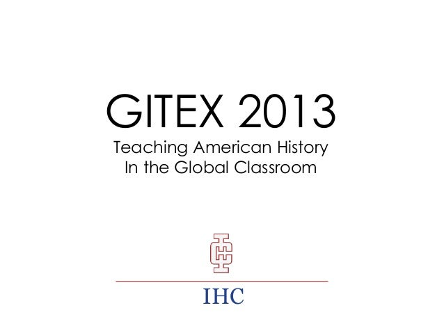 GITEX 2013 Teaching American History In the Global Classroom  IHC