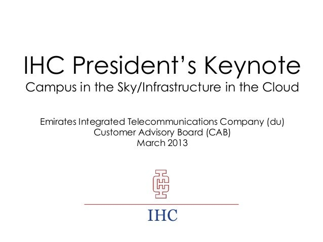 IHC President's Keynote Campus in the Sky/Infrastructure in the Cloud Emirates Integrated Telecommunications Company (du) ...