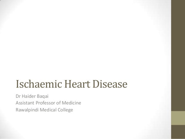 Ischaemic Heart Disease Dr Haider Baqai Assistant Professor of Medicine Rawalpindi Medical College