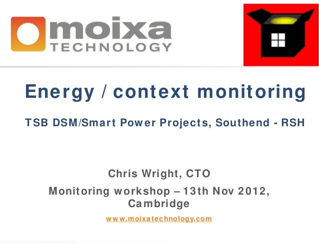 Energy / context monitoringTSB DSM/Smart Power Projects, Southend - RSH            Chris Wright, CTO   Monitoring workshop...