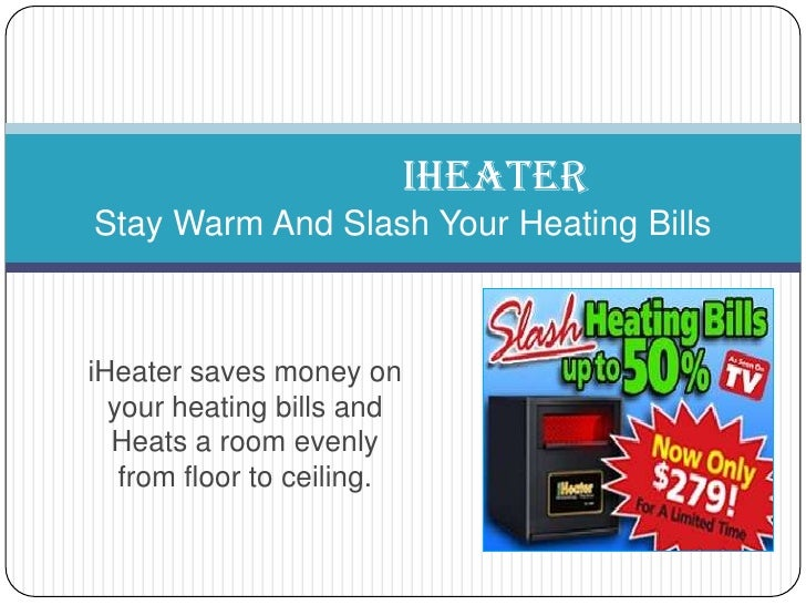 iHeater saves money on your heating bills and Heats a room evenly from floor to ceiling.<br />iHEATERStay Warm And Slash Y...