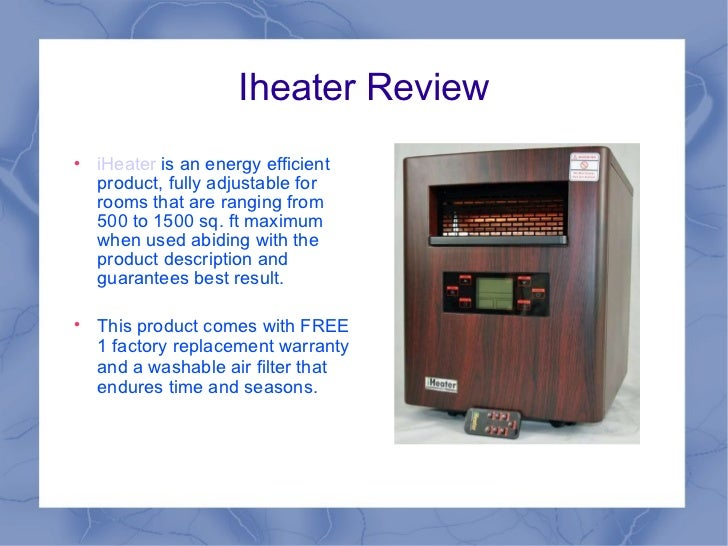 Iheater Review <ul><li>iHeater  is an energy efficient product, fully adjustable for rooms that are ranging from 500 to 15...