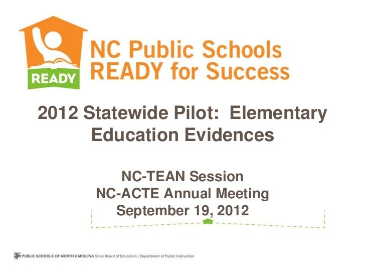 2012 Statewide Pilot: Elementary      Education Evidences         NC-TEAN Session      NC-ACTE Annual Meeting        Septe...