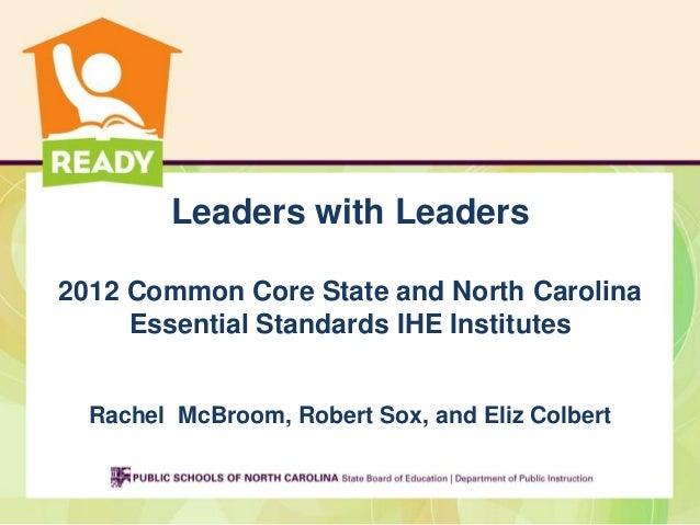 Leaders with Leaders2012 Common Core State and North Carolina     Essential Standards IHE Institutes  Rachel McBroom, Robe...