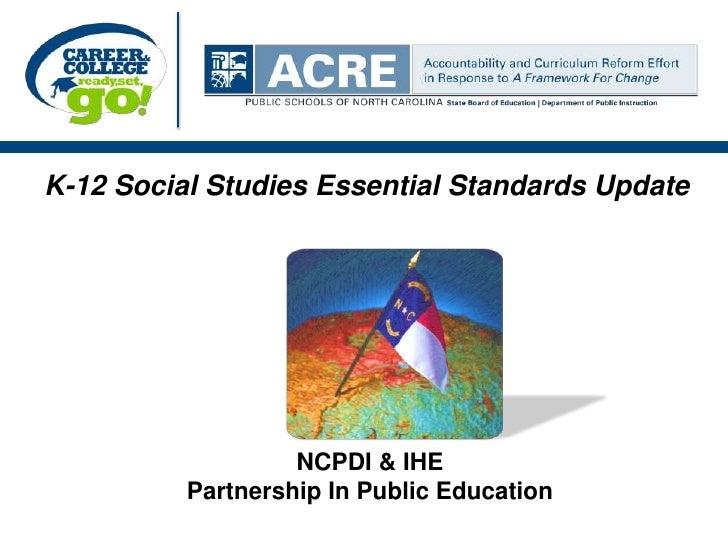 K-12 Social Studies Essential Standards Update<br />NCPDI & IHE <br />Partnership In Public Education<br />