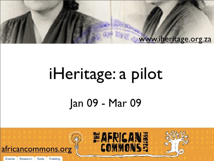 www.iheritage.org.za                iHeritage: a pilot                  Jan 09 - Mar 09   africancommons.org