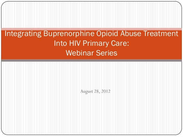 Integrating Buprenorphine Opioid Abuse Treatment Into HIV Primary Care: Webinar Series  August 28, 2012