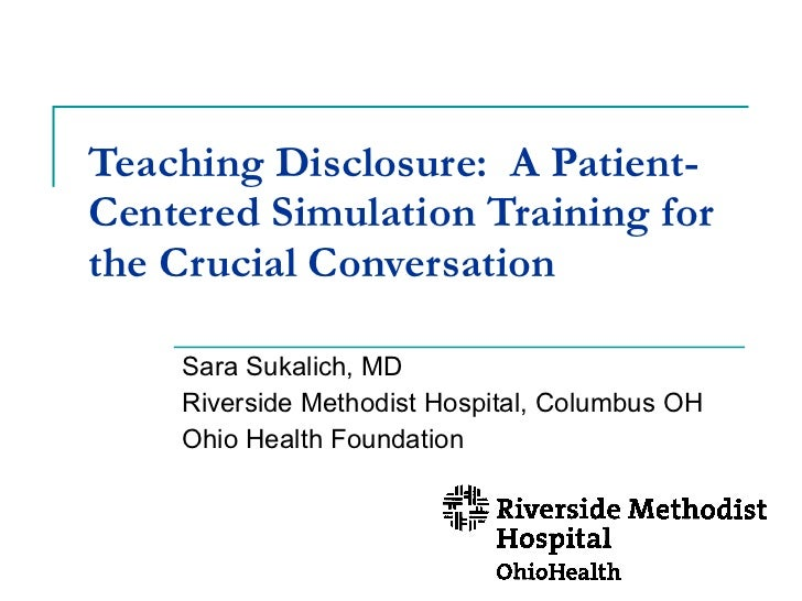 Teaching Disclosure:  A Patient-Centered Simulation Training for the Crucial Conversation Sara Sukalich, MD Riverside Meth...