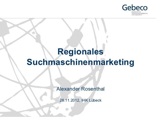 RegionalesSuchmaschinenmarketing      Alexander Rosenthal       28.11.2012, IHK Lübeck