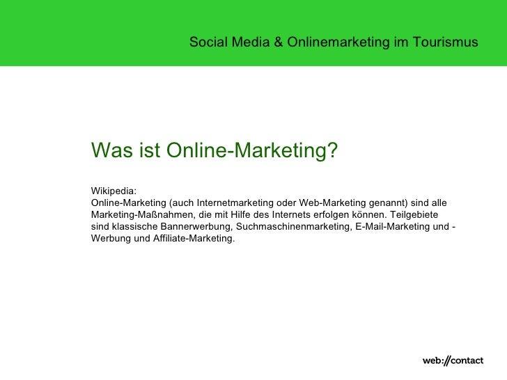 Social Media & Onlinemarketing im TourismusWas ist Online-Marketing?Wikipedia:Online-Marketing (auch Internetmarketing ode...