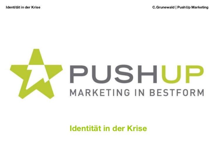 Identität in der Krise  C.Grunewald | PushUp Marketing Identität in der Krise