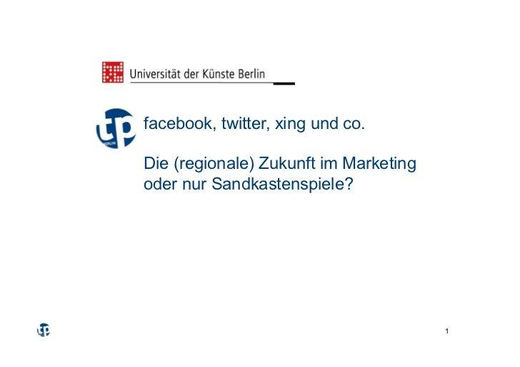 facebook, twitter, xing und co.Die (regionale) Zukunft im Marketingoder nur Sandkastenspiele?                             ...