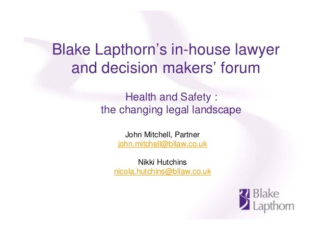 Blake Lapthorn's in-house lawyer and decision makers' forum Health and Safety : the changing legal landscape John Mitchell...