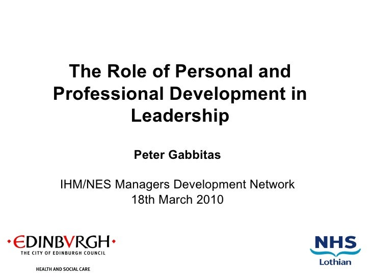 Peter Gabbitas IHM/NES Managers Development Network 18th March 2010 The Role of Personal and Professional Development in L...