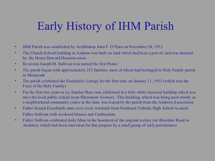 Early History of IHM Parish•   IHM Parish was established by Archbishop John F. O'Hara on November 24, 1952•   The Church-...
