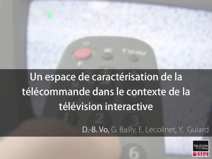 Un espace de caractérisation de latélécommande dans le contexte de la        télévision interactive            D.-B. Vo, G...
