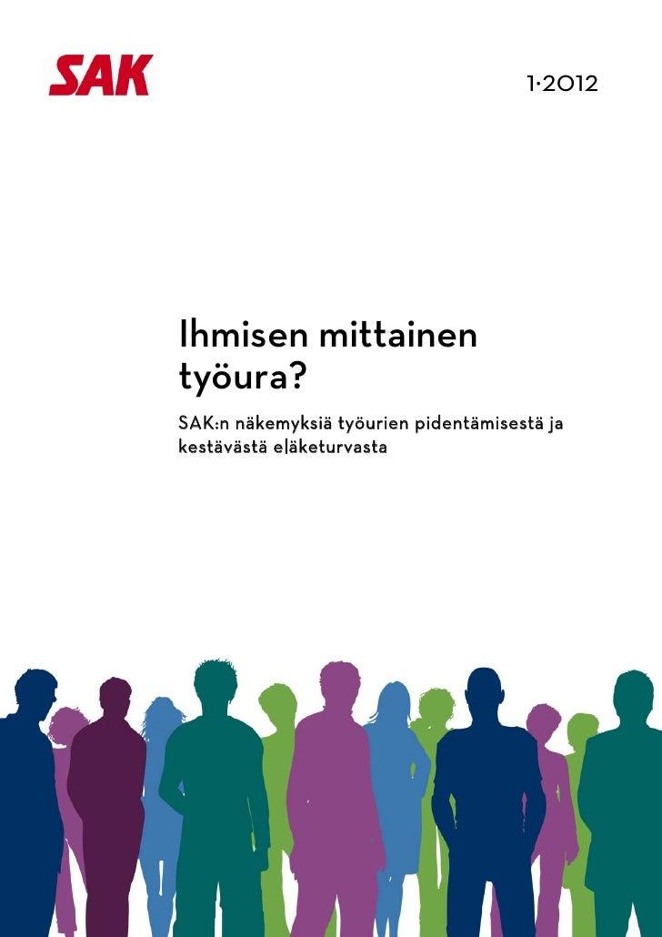 1·2012                                                Ihmisen mittainen            työura?            SAK:n näk...