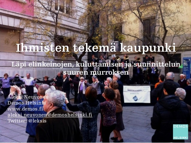 Ihmisten tekemä kaupunki Läpi elinkeinojen, kuluttamisen ja suunnittelun suuren murroksen Aleksi Neuvonen Demos Helsinki w...