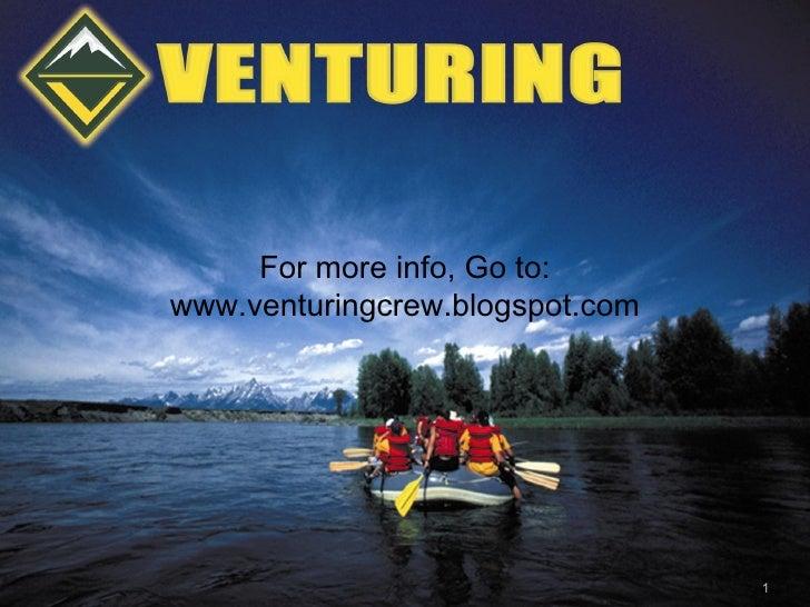 For more info, Go to: www.venturingcrew.blogspot.com