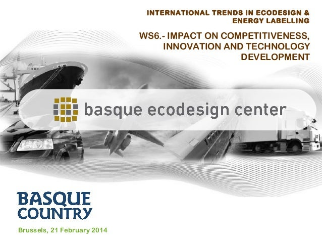 INTERNATIONAL TRENDS IN ECODESIGN & ENERGY LABELLING  WS6.- IMPACT ON COMPETITIVENESS, INNOVATION AND TECHNOLOGY DEVELOPME...