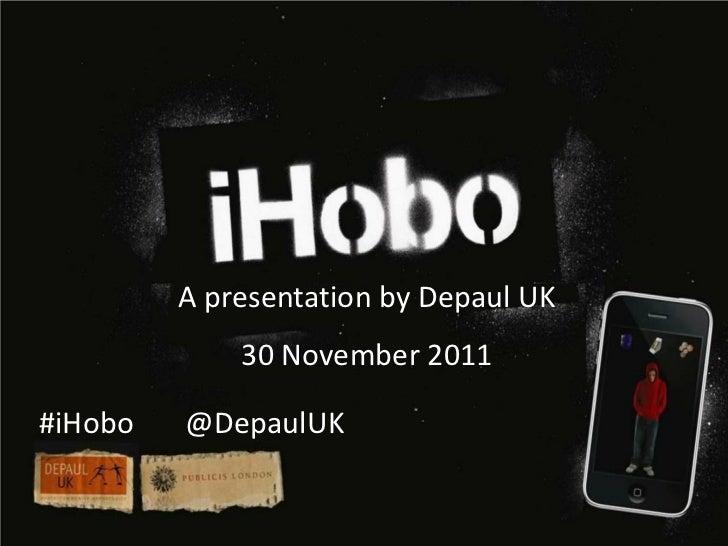 A presentation by Depaul UK             30 November 2011#iHobo   @DepaulUK