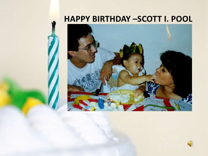HAPPY BIRTHDAY –SCOTT I. POOL<br />