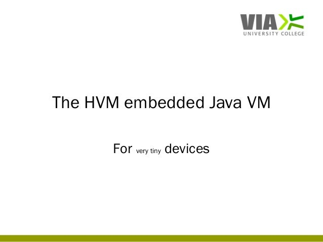 The HVM embedded Java VM af Stephan Korsholm, ViaUC