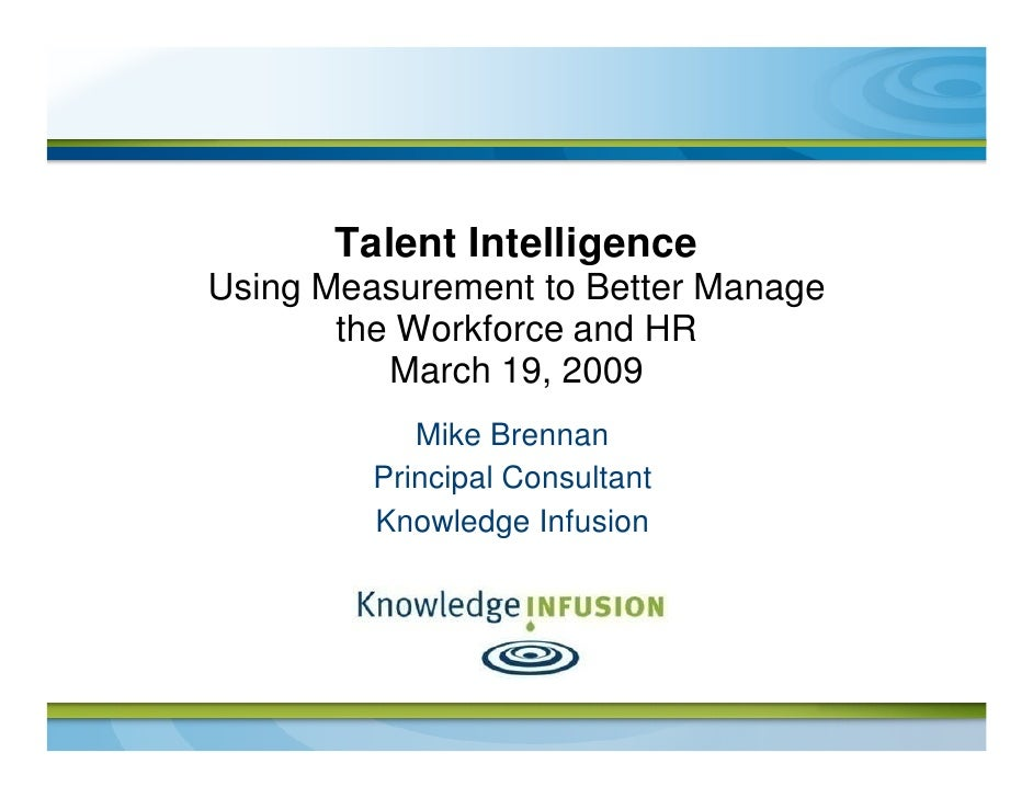 Talent Intelligence Using Measurement to Better Manage        the Workforce and HR           March 19, 2009             Mi...