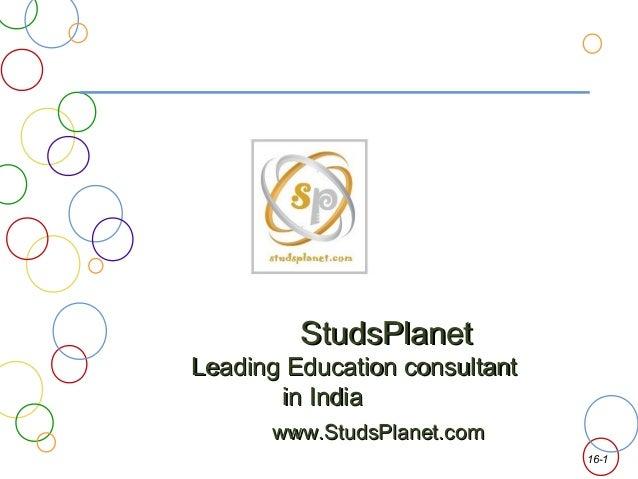 StudsPlanetLeading Education consultant       in India      www.StudsPlanet.com                               16-1