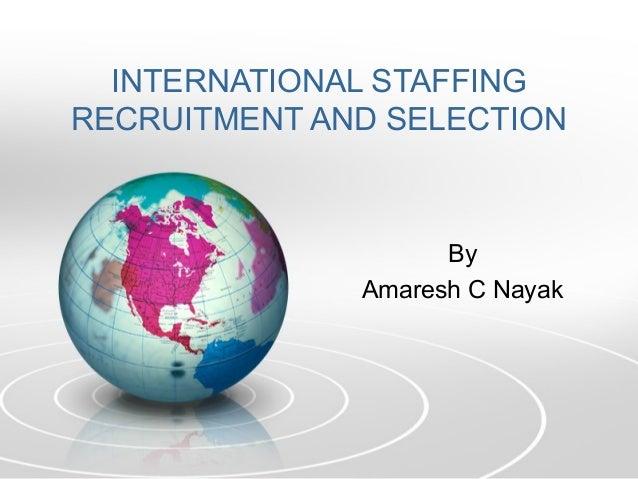 INTERNATIONAL STAFFINGRECRUITMENT AND SELECTION                    By              Amaresh C Nayak