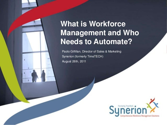 What is WorkforceManagement and WhoNeeds to Automate?Paolo Gilfillan, Director of Sales & MarketingSynerion (formerly Time...