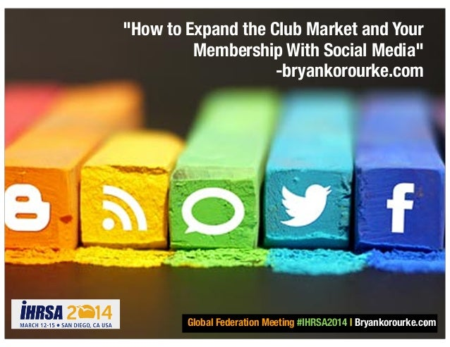 "Global Federation Meeting #IHRSA2014 | Bryankorourke.com ""How to Expand the Club Market and Your Membership With Social Me..."