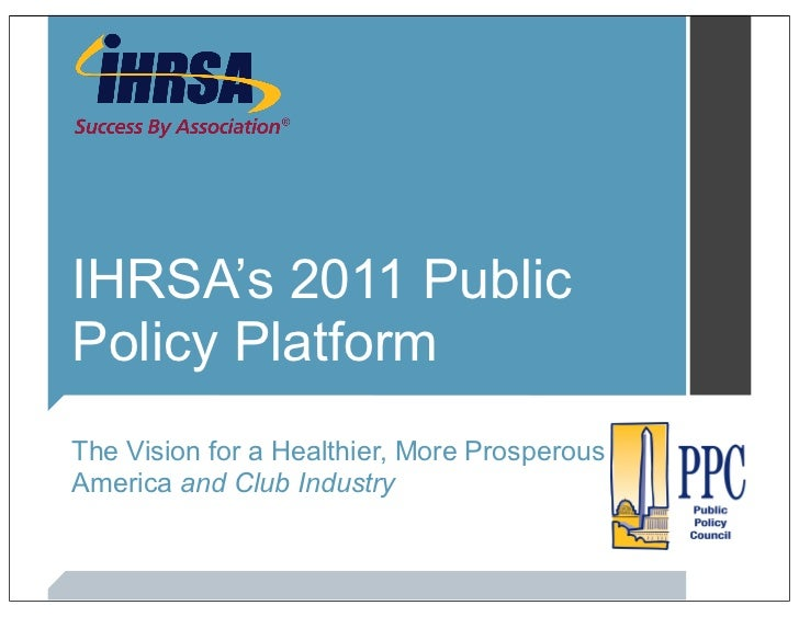 IHRSA's 2011 PublicPolicy PlatformThe Vision for a Healthier, More ProsperousAmerica and Club Industry