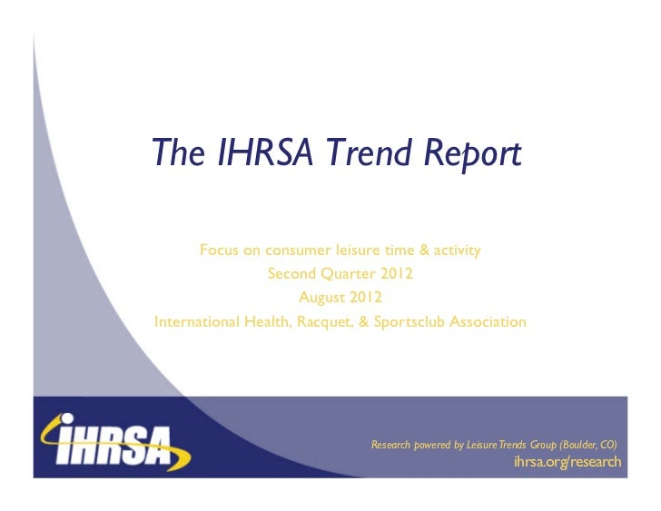 The IHRSA Trend Report                     !       Focus on consumer leisure time & activity                              ...