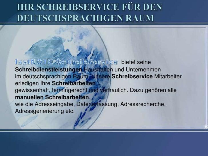 bietet seineSchreibdienstleistungen Haushalten und Unternehmenim deutschsprachigen Raum. Unsere Schreibservice Mitarbeiter...