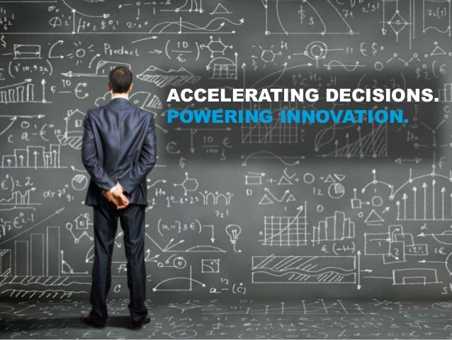 ACCELERATING DECISIONS. POWERING INNOVATION.