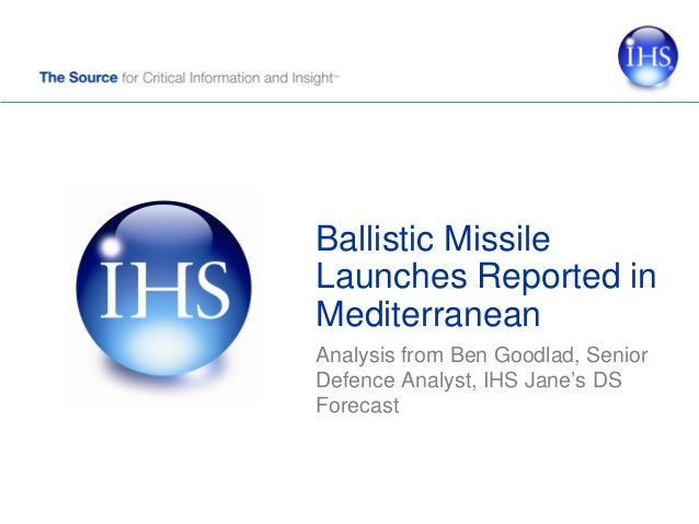 Ballistic Missile Launches Reported in Mediterranean Analysis from Ben Goodlad, Senior Defence Analyst, IHS Jane's DS Fore...
