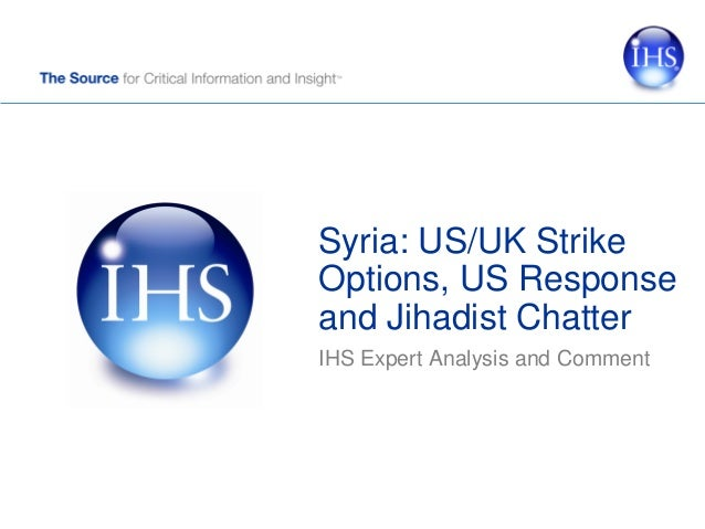 Syria: US/UK Strike Options, US Response and Jihadist Chatter IHS Expert Analysis and Comment
