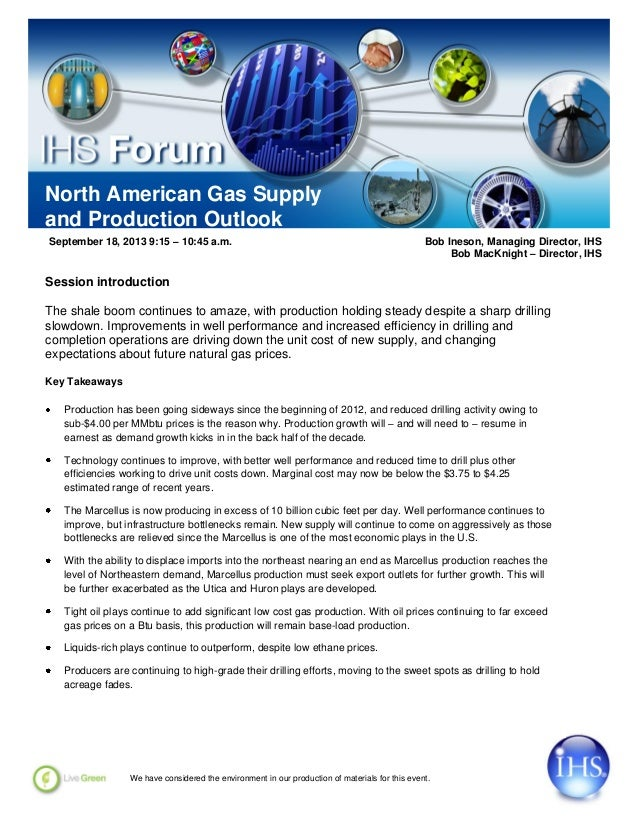 North American Gas Supply and Production Outlook September 18, 2013 9:15 – 10:45 a.m. Bob Ineson, Managing Director, IHS B...