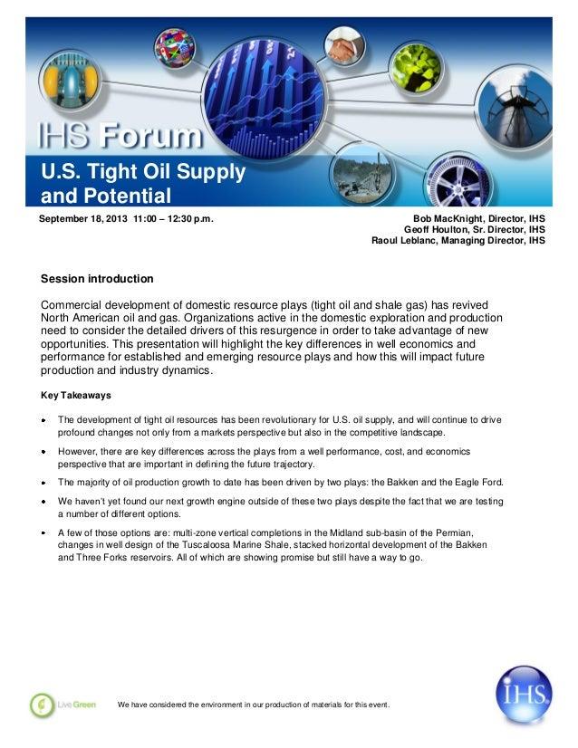 U.S. Tight Oil Supply and Potential September 18, 2013 11:00 – 12:30 p.m. Bob MacKnight, Director, IHS Geoff Houlton, Sr. ...