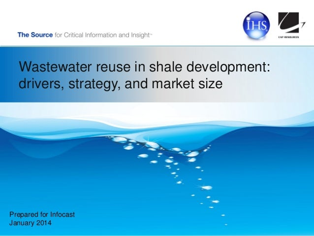 Wastewater reuse in shale development: drivers, strategy, and market size  Prepared for Infocast January 2014