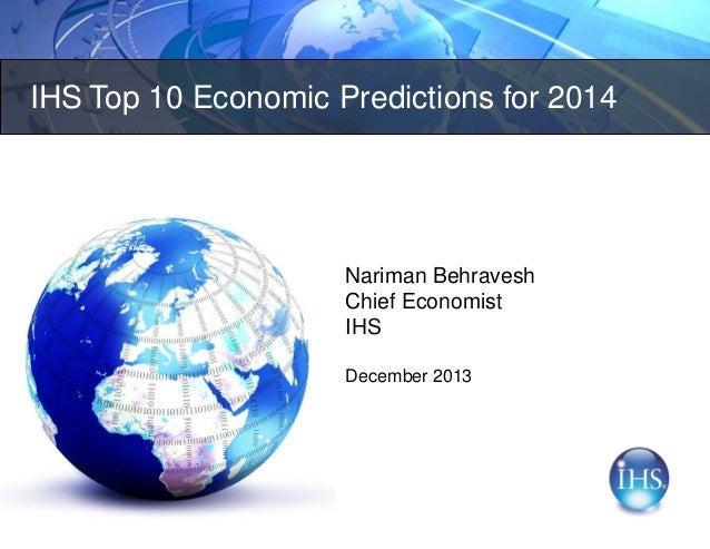 IHS Top 10 Economic Predictions for 2014  Nariman Behravesh Chief Economist IHS December 2013
