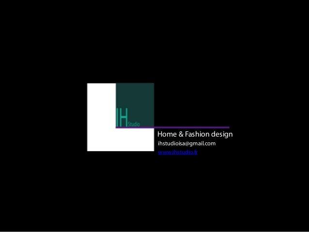 Home & Fashion designihstudioisa@gmail.comwww.ihstudio.fr